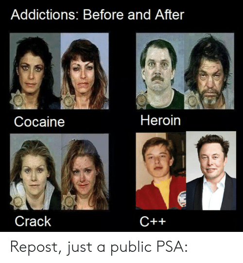 heroin: Addictions: Before and After  Heroin  Соcaine  Crack  С++ Repost, just a public PSA:
