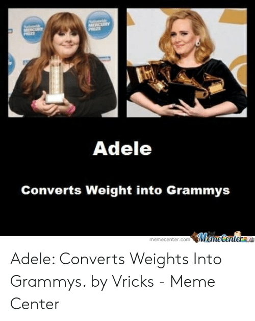Adele, Grammys, and Meme: Adele  Converts Weight into Grammys  Meme Center  memecenter.com Adele: Converts Weights Into Grammys. by Vricks - Meme Center