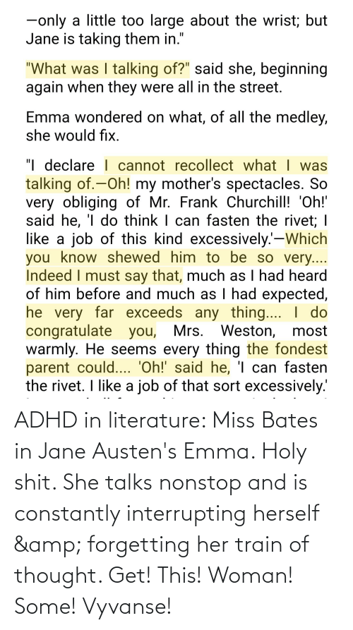 Herself: ADHD in literature: Miss Bates in Jane Austen's Emma. Holy shit. She talks nonstop and is constantly interrupting herself & forgetting her train of thought. Get! This! Woman! Some! Vyvanse!