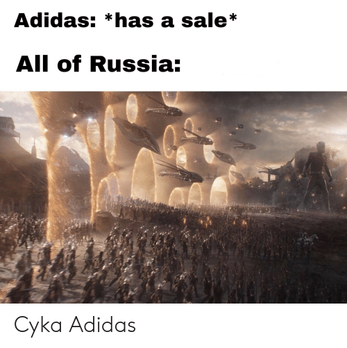 Adidas, Russia, and Dank Memes: Adidas: *has a sale*  All of Russia: Cyka Adidas