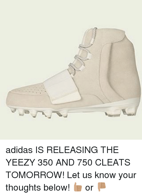 super popular d0914 5d9bf Adidas, Yeezy, and Tomorrow  adidas IS RELEASING THE YEEZY 350 AND 750  CLEATS