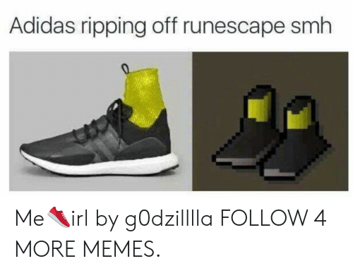 ripping: Adidas ripping off runescape smh Me👟irl by g0dzilllla FOLLOW 4 MORE MEMES.