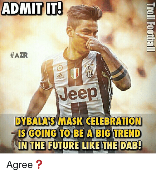 the dab: ADMIT IT!  #AZR  Jeep  DYBALASIMASK CELEBRATION  IS GOING TO BE A BIG TREND  IN THE FUTURE LIKE THE DAB! Agree❓