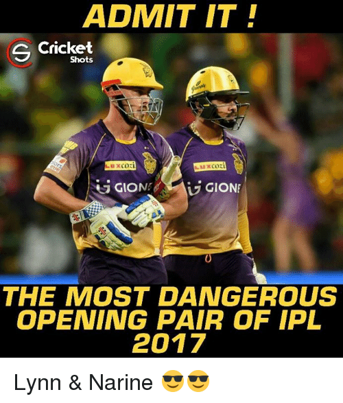 lux: ADMIT IT  Cricket  Shots  Lux cozi  GIO  GIONE  THE MOST DANGEROUS  OPENING PAIR OF IPL  2017 Lynn & Narine 😎😎