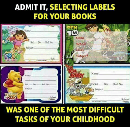 Ass, Books, and Memes: ADMIT IT, SELECTING LABELS  FOR YOUR BOOKS  BEN  Name es  School  ass  Subject  gast  WAS ONE OF THE MOST DIFFICULT  TASKS OF YOUR CHILDHOOD