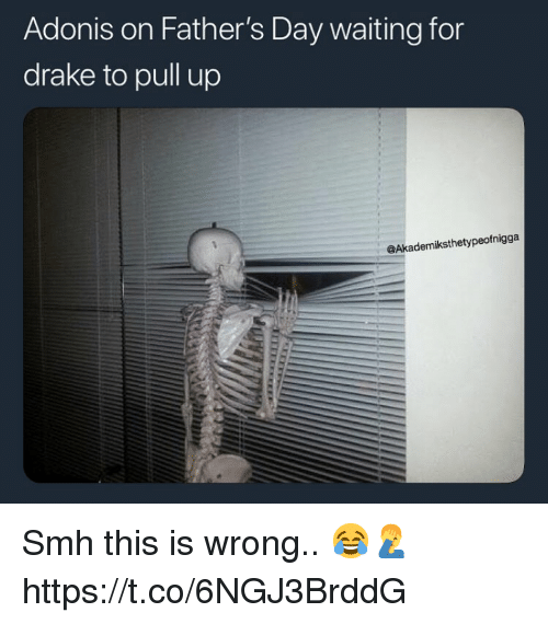 Drake, Fathers Day, and Smh: Adonis on Father's Day waiting for  drake to pull up  @Akademiksthetypeofnigga Smh this is wrong.. 😂🤦♂️ https://t.co/6NGJ3BrddG