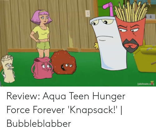 Forever, Aqua, and Force: [adultswim.ct?司 Review: Aqua Teen Hunger Force Forever 'Knapsack!' | Bubbleblabber