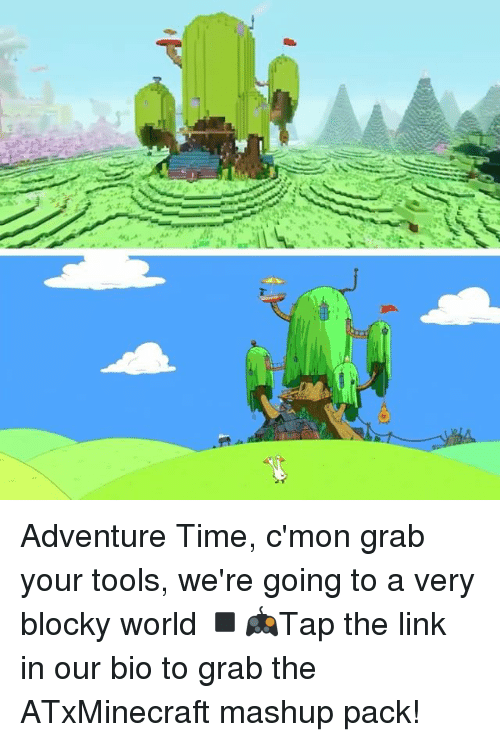 Memes, Adventure Time, and Link: Adventure Time, c'mon grab your tools, we're going to a very blocky world ◾️🎮Tap the link in our bio to grab the ATxMinecraft mashup pack!
