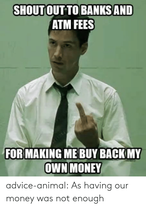 Animal: advice-animal:  As having our money was not enough