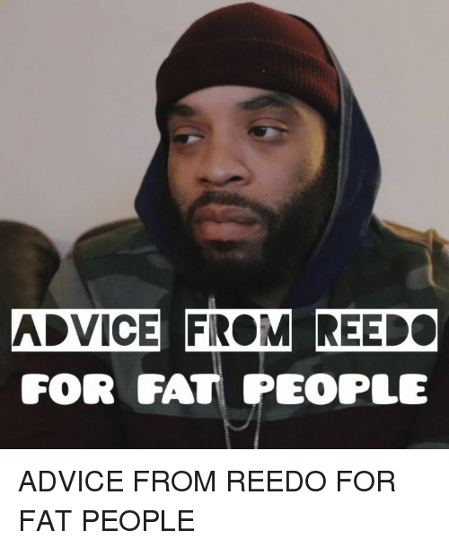 Advice, Memes, and Fat: ADVICE FROM REEDO  FOR FAT PEOPLE ADVICE FROM REEDO FOR FAT PEOPLE