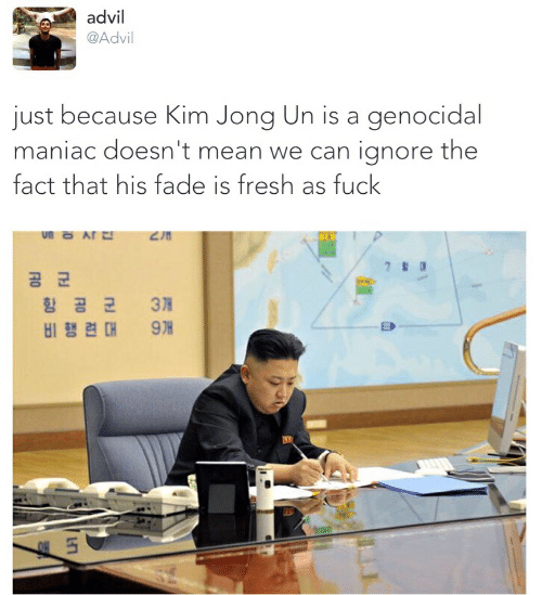 Advil, Af, and Fresh: advil  @Advil  just because Kim Jong Un is a genocidal  maniac doesn't mean we can ignore the  fact that his fade is fresh as fuck  un Af  WZ  공 군  향 공 군  3H  9TH  비행련 대