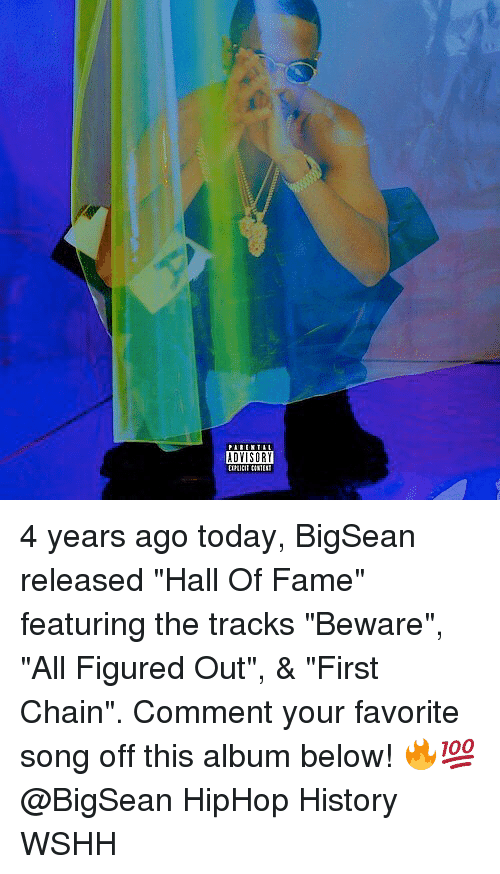 """Memes, Wshh, and History: ADYISORY 4 years ago today, BigSean released """"Hall Of Fame"""" featuring the tracks """"Beware"""", """"All Figured Out"""", & """"First Chain"""". Comment your favorite song off this album below! 🔥💯 @BigSean HipHop History WSHH"""