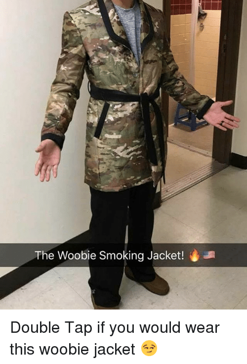Memes, Smoking, and 🤖: Ae  The Woobie Smoking Jacket! Double Tap if you would wear this woobie jacket 😏