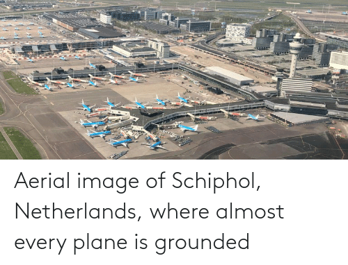 grounded: Aerial image of Schiphol, Netherlands, where almost every plane is grounded