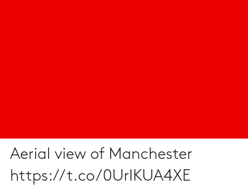 Memes, Manchester, and 🤖: Aerial view of Manchester https://t.co/0UrIKUA4XE