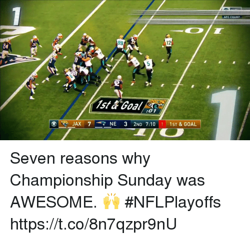 Memes, Goal, and Sunday: AFC CHAMP  12  24  Ist&Goal  :01  JAX 7 NE 3 2ND 7:10 1 1ST&GOAL Seven reasons why Championship Sunday was AWESOME. 🙌  #NFLPlayoffs https://t.co/8n7qzpr9nU