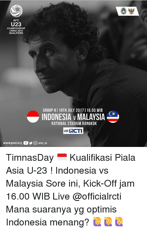 Memes, China, and Indonesia: AFC  U23  CHAMPIONSHIP  CHINA 2018  QUALIFIERS  GROUP H I 19TH JULY 2017 16.00 WIB  INDONESIA v MALAYSIA  UVE ECT  NATIONAL STADIUM BANGKOK  LIVE  www.pssi.org。步回@PSSLFAI TimnasDay 🇮🇩 Kualifikasi Piala Asia U-23 ! Indonesia vs Malaysia Sore ini, Kick-Off jam 16.00 WIB Live @officialrcti Mana suaranya yg optimis Indonesia menang? 🙋🙋🙋