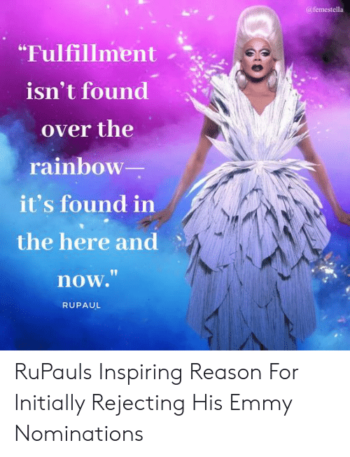"""Target, Http, and Rainbow: afemestella  """"Fulfillment  isn't found  over the  rainbow  it's found in  the here and  now.""""  RUPAUL RuPauls Inspiring Reason For Initially Rejecting His Emmy Nominations"""