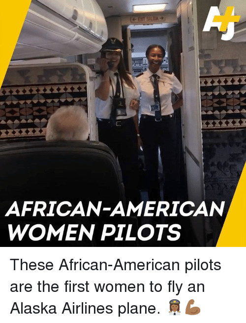 Memes, Alaska, and American: AFRICAN-AMERICAN  WOMEN PILOTS These African-American pilots are the first women to fly an Alaska Airlines plane. 👩🏾✈️💪🏾