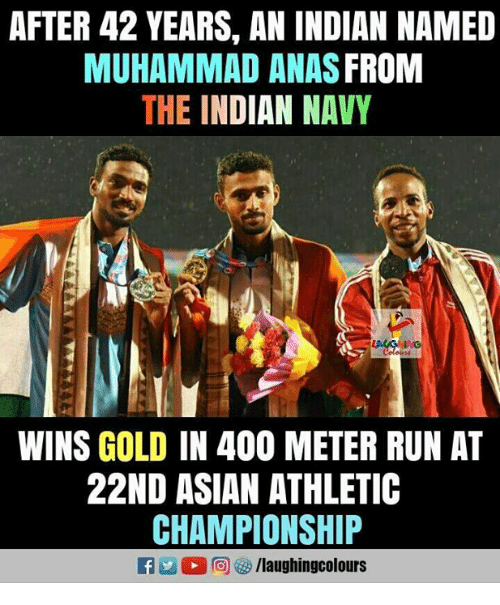anas: AFTER 42 YEARS, AN INDIAN NAMED  MUHAMMAD ANAS FROM  THE INDIAN NAVY  WINS GOLD IN 400 METER RUN AT  22ND ASIAN ATHLETIC  CHAMPIONSHIP