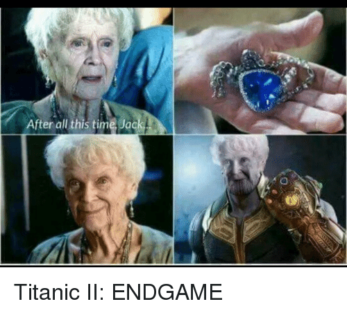 Titanic, Time, and Endgame: After all this time Jack Titanic II: ENDGAME