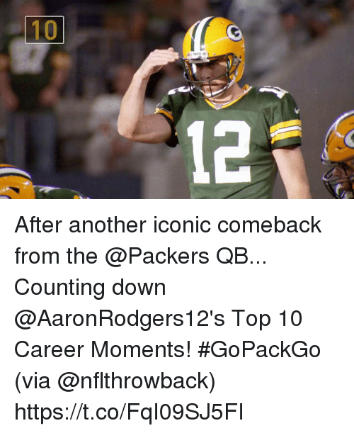 Memes, Packers, and Iconic: After another iconic comeback from the @Packers QB...  Counting down @AaronRodgers12's Top 10 Career Moments! #GoPackGo (via @nflthrowback) https://t.co/FqI09SJ5FI