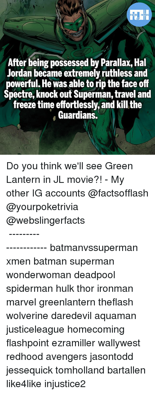 spectre: After being possessed by Parallax, Hal  Jordan became extremely ruthless and  powerful. He was able to rip the face off  Spectre, knock out Superman, travel and  freeze time effortlessly, and kill the  Guardians. Do you think we'll see Green Lantern in JL movie?! - My other IG accounts @factsofflash @yourpoketrivia @webslingerfacts ⠀⠀⠀⠀⠀⠀⠀⠀⠀⠀⠀⠀⠀⠀⠀⠀⠀⠀⠀⠀⠀⠀⠀⠀⠀⠀⠀⠀⠀⠀⠀⠀⠀⠀⠀⠀ ⠀⠀--------------------- batmanvssuperman xmen batman superman wonderwoman deadpool spiderman hulk thor ironman marvel greenlantern theflash wolverine daredevil aquaman justiceleague homecoming flashpoint ezramiller wallywest redhood avengers jasontodd jessequick tomholland bartallen like4like injustice2
