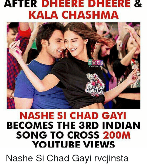 Chads: AFTER DHEERED HEERE &  KALA CHASHMA  RV  NASHE SI CHAD GAYI  BECOMES THE 3RD INDIAN  SONG TO CROSS  200M  YOUTUBE VIEWS Nashe Si Chad Gayi rvcjinsta