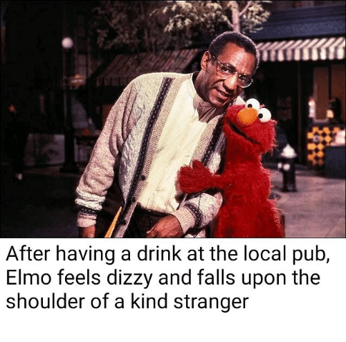 Elmo, Local, and Stranger: After having a drink at the local pub,  Elmo feels dizzy and falls upon the  shoulder of a kind stranger