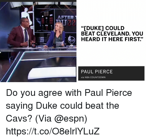 """Cavs, Countdown, and Espn: AFTER  """"IDUKE] COULD  BEAT CLEVELAND. YOU  HEARD IT HERE FIRST.""""  PAUL PIERCE  via NBA COUNTDOWN Do you agree with Paul Pierce saying Duke could beat the Cavs?   (Via @espn)   https://t.co/O8elrlYLuZ"""