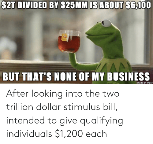Dollar: After looking into the two trillion dollar stimulus bill, intended to give qualifying individuals $1,200 each