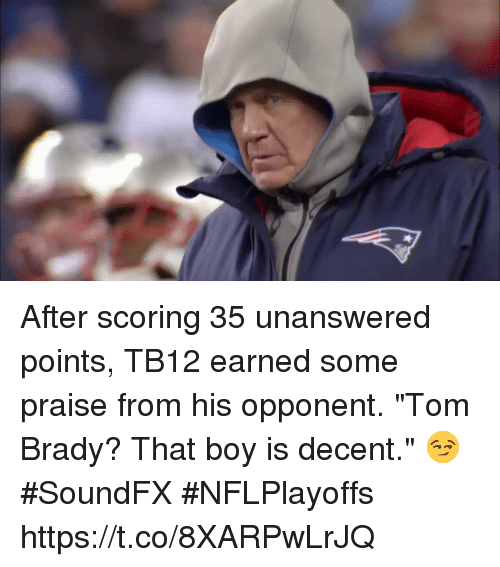 "Memes, Tom Brady, and Boy: After scoring 35 unanswered points, TB12 earned some praise from his opponent.  ""Tom Brady? That boy is decent."" 😏  #SoundFX #NFLPlayoffs https://t.co/8XARPwLrJQ"