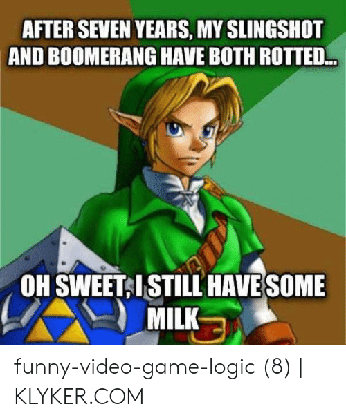Klyker Com: AFTER SEVEN YEARS, MY SLINGSHOT  AND BOOMERANG HAVE BOTH ROTTED..  OH SWEET ISTILL HAVESOME  MILK funny-video-game-logic (8)   KLYKER.COM