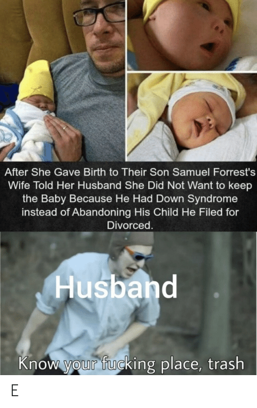Divorced: After She Gave Birth to Their Son Samuel Forrest's  Wife Told Her Husband She Did Not Want to keep  the Baby Because He Had Down Syndrome  instead of Abandoning His Child He Filed for  Divorced.  Husband  Know your fucking place, trash E