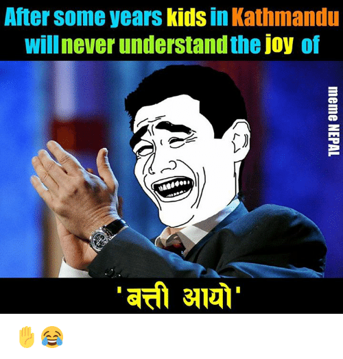 Nepali, Joy, and Kathmandu: After some years  kids  in Kathmandu  willnever understand the joy of ✋😂