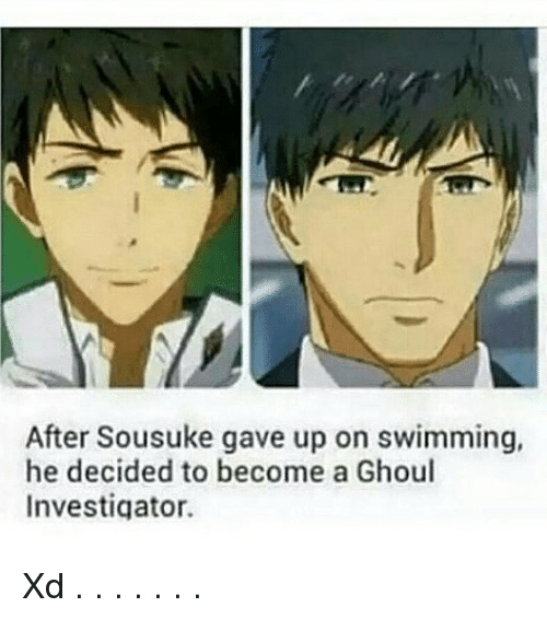 Memes, Swimming, and 🤖: After Sousuke gave up on swimming,  he decided to become a Ghoul  Investigator. Xd . . . . . . .