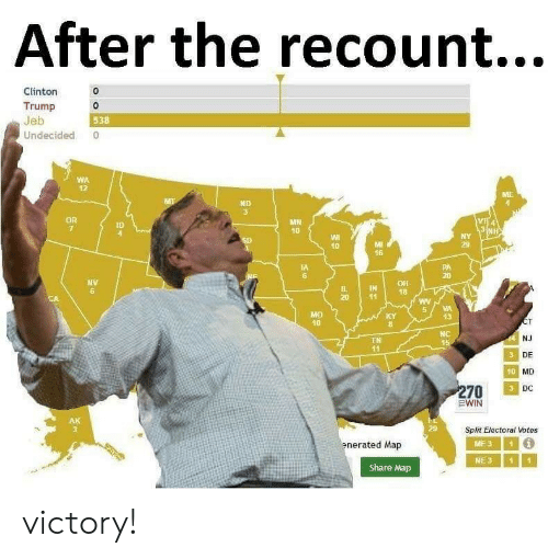 Trump, Clinton, and Map: After the recount...  Clinton  Trump 0  Jeb  Undecided 0  0  538  WA  12  ND  MH  10  ID  10  29  16  IA  6  20  NV  6  IN18  5VA  13  40  NC  NJ  DE  MD  DC  TN  41  10  Split Electoral Votes  enerated Map  ME31  NE311  Share Map victory!