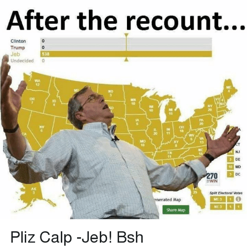 Memes, Maps, and 🤖: After the recount...  Clinton  Trump  Jeb  538  Undecided  0  MN  10  20 11  5 WA  NJ  DE  DC  BWIN  Split Electoral Votes  nerated Map  ME 3 1 i  NE 3 1 1  Share Map Pliz Calp -Jeb! Bsh