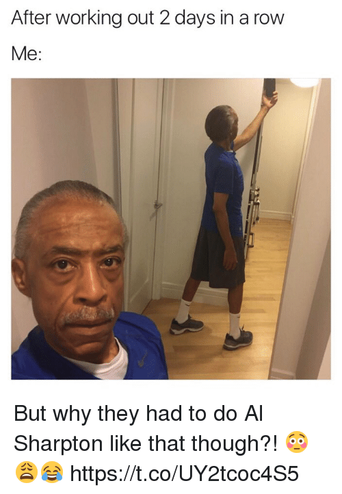 Al Sharpton, Memes, and Working Out: After working out 2 days in a row  Me But why they had to do Al Sharpton like that though?! 😳😩😂 https://t.co/UY2tcoc4S5
