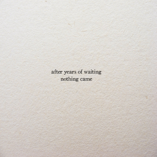 Waiting..., Nothing, and Came: after years of waiting  nothing came