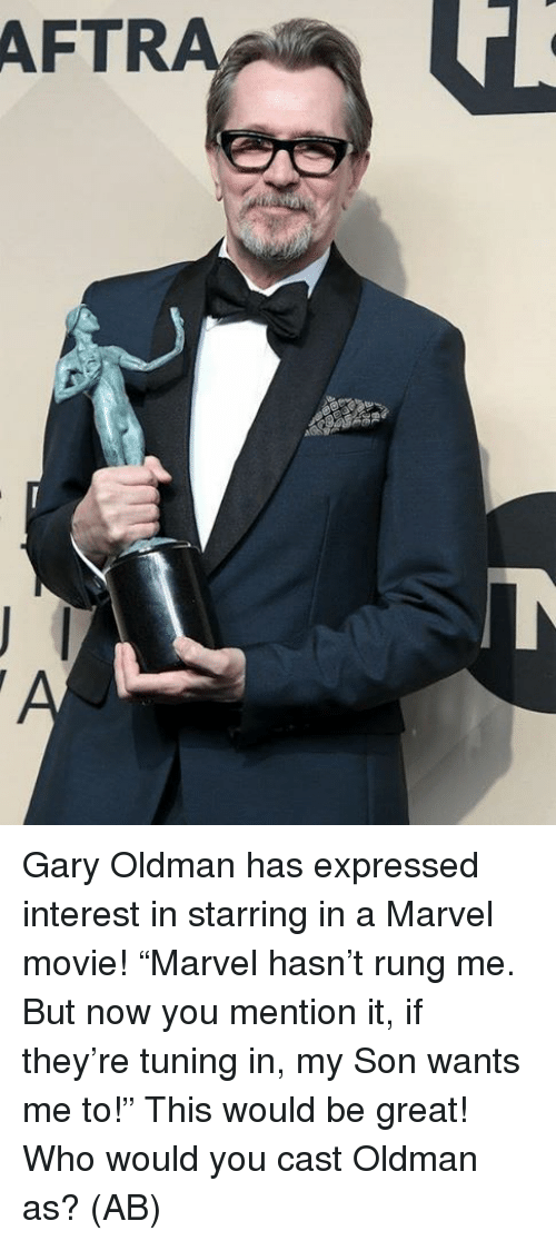 """Memes, Marvel, and Movie: AFTRA Gary Oldman has expressed interest in starring in a Marvel movie!  """"Marvel hasn't rung me. But now you mention it, if they're tuning in, my Son wants me to!""""  This would be great! Who would you cast Oldman as?   (AB)"""