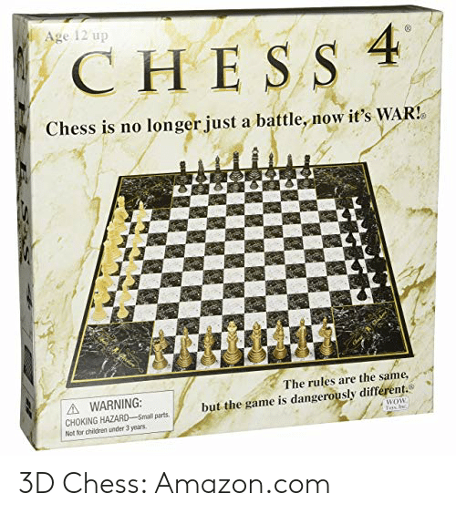 """4 Dimensional Chess: Age 12 up  CHE S S 4  Chess is no longer just a battle, now it's WAR!  The rules are the same,  A WARNING:  CHOKING HAZARD Small parts  Not for children under 3 years  zame is dangerjusly diferent-""""  CHOKING HAA  wow 3D Chess: Amazon.com"""