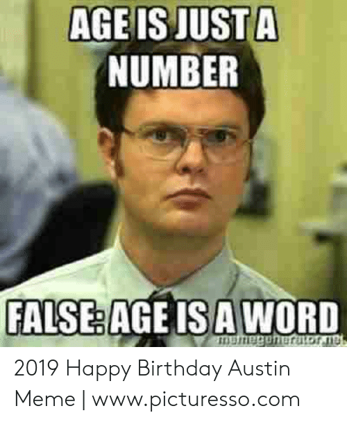 Austin Meme: AGE IS JUSTA  NUMBER  FALSE:AGEISA WORD 2019 Happy Birthday Austin Meme | www.picturesso.com