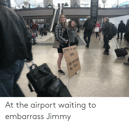 con: aggage  Claim  Baggage  Claim  10-19  United  Air Canada  Allegiant  American  Denver Air  Connection  JetBlue  Sun Country  WestJet  Terminal West  1wetin uta  JIMAY Hts your  Buby  you CON igure  Me frer At the airport waiting to embarrass Jimmy