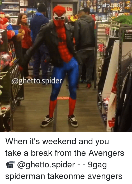 9gag, Ghetto, and Memes: aghetto.spider When it's weekend and you take a break from the Avengers 📹 @ghetto.spider - - 9gag spiderman takeonme avengers