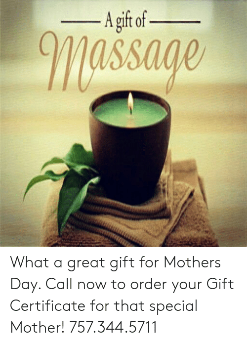 Massage, Mother's Day, and Mothers: -Agif of-  massage What a great gift for Mothers Day. Call now to order your Gift Certificate for that special Mother! 757.344.5711