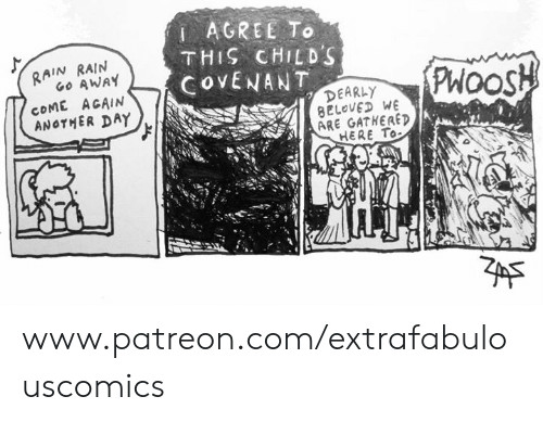 Memes, Rain, and 🤖: AGREE To  THIS CHILD'S  COVENAN DEARLY  RAIN RAIN  Go AWAY  PWOOSH  COME ACAIN  ANOTHER DAY  8ELOVED WE  ARE GATHERED  HERE To www.patreon.com/extrafabulouscomics