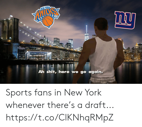 draft: Ah shit, here we g again. Sports fans in New York whenever there's a draft... https://t.co/ClKNhqRMpZ
