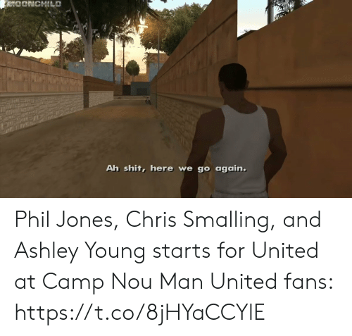 Memes, Shit, and United: Ah shit, here we go again. Phil Jones, Chris Smalling, and Ashley Young starts for United at Camp Nou  Man United fans:   https://t.co/8jHYaCCYlE