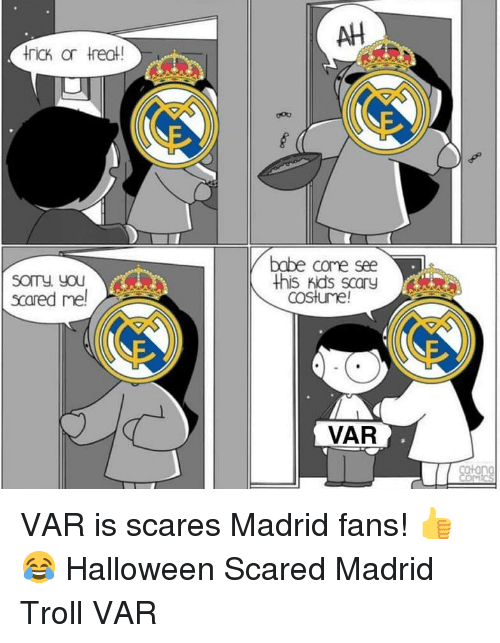 Halloween, Memes, and Troll: AH  SOTy yOU  scared me!  babe come see  this kids scary  costume!  VAR VAR is scares Madrid fans! 👍😂 Halloween Scared Madrid Troll VAR